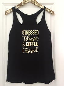 Racerback Tanks Stressed, Blessed & Coffee Obsessed Tank